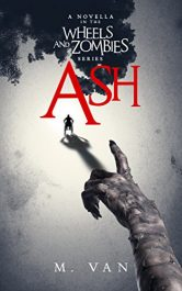 amazon bargain ebooks Ash: A novella in the Wheels and Zombies series Science Fiction Adventure by M. Van