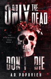 bargain ebooks ONLY THE DEAD DON'T DIE: An Apocalyptic Saga Post Apocalyptic/Dystopian Horror by A.D. Popovich