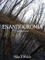 amazon bargain ebooks ENANTIODROMIA: collected stories Horror by Mike X Welch