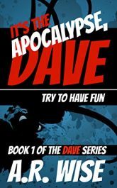 amazon bargain ebooks It's the Apocalypse, Dave: Try to Have Fun Horror by A.R. Wise