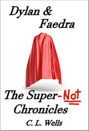 amazon bargain ebooks Dylan & Faedra - The Super-Not Chronicles Young Adult/Teen by C.L. Wells