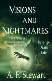 bargain ebooks Visions and Nightmares: Ten Stories of Dark Fantasy and Horror Dark Fantasy/Horror by A. F. Stewart