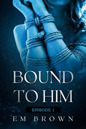 bargain ebooks Bound To Him - Episode 1 Erotic Romance by Em Brown