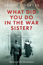 bargain ebooks What Did You Do in the War, Sister? Military Historical Fiction by Dennis J. Turner