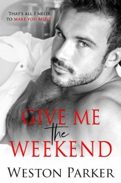 bargain ebooks Give Me The Weekend Contemporary Romance by Weston Parker