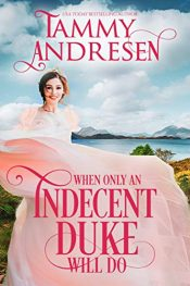bargain ebooks When Only an Indecent Duke Will Do Historical Romance by Tammy Andresen