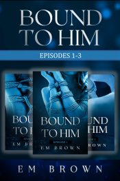 amazon bargain ebooks Bound to Him: Episodes 1-3 Erotic Romance by Em Brown
