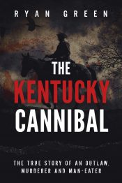 bargain ebooks The Kentucky Cannibal: The True Story of an Outlaw, Murderer and Man-Eater Historical Horror Thriller by Ryan Green
