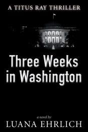 bargain ebooks Three Weeks in Washington Mystery/Thriller by Luana Ehrlich