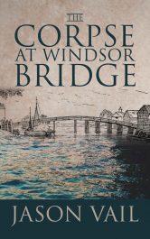 amazon bargain ebooks The Corpse at Windsor Bridge Historical Fiction by Jason Vail