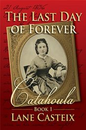 amazon bargain ebooks The Last Day of Forever: Catahoula Book 1 Historical/Adventure by Lane Casteix