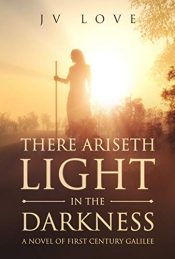 amazon bargain ebooks There Ariseth Light in the Darkness Historical Fiction by JV Love