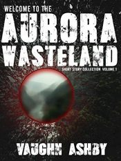bargain ebooks Welcome to the Aurora Wasteland SciFi Horror by Vaughn Ashby