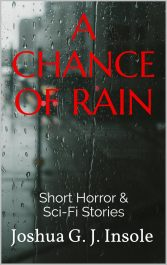 amazon bargain ebooks A Chance of Rain: Short Horror & Sci-Fi Stories Scifi/Horror by Joshua G. Insole