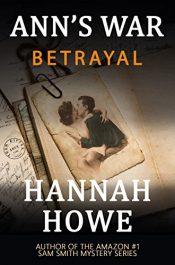 bargain ebooks Betrayal: An Ann's War Mystery Historical Mystery by Hannah Howe