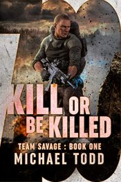 bargain ebooks Kill Or Be Killed (Team Savage Book 1) Military Science Fiction by Michael Todd