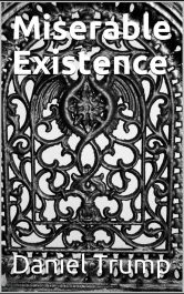 bargain ebooks Miserable Existence Young Adult/Teen by Daniel Trump