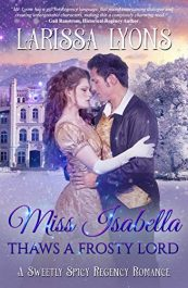 bargain ebooks Miss Isabella Thaws a Frosty Lord A Sweetly Spicy Regency Romance by Larissa Lyons
