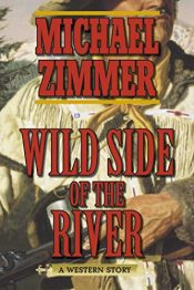 bargain ebooks Wild Side of the River: A Western Story Historical Thriller by Michael Zimmer
