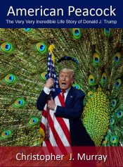 bargain ebooks American Peacock: The Very Very Incredible Life Story of Donald J. Trump Humorous Historical Fiction by Christopher J. Murray