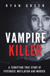 bargain ebooks Vampire Killer: A Terrifying True Story of Psychosis, Mutilation and Murder Crime Fiction Thriller by Ryan Green