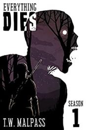 amazon bargain ebooks Everything Dies: Season One Post-Apocalyptic Horror by T.W. Malpass