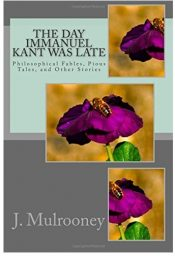 amazon bargain ebooks The Day Immanuel Kant was Late and other stories Fantasy by J. Mulrooney