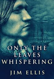 amazon bargain ebooks Only The Leaves Whispering Historical Fiction by Jim Ellis