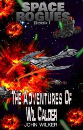 amazon bargain ebooks Space Rogues: The Adventures of Wil Calder Science Fiction by John Wilker