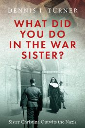 bargain ebooks What Did You Do In The War, Sister? Military & War Historical Fiction by Dennis J. Turner