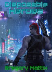 bargain ebooks Disposable Heroes Cyberpunk Science Fiction by Gregory Mattix