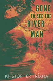 amazon bargain ebooks Gone to See the River Man Horror by Kristopher Triana