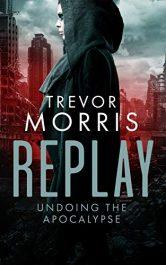 bargain ebooks REPLAY: Undoing the Apocalypse Superhero Fantasy Adventure by Trevor Morris