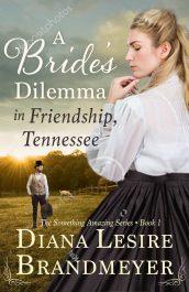 bargain ebooks A Bride's Dilemma in Friendship, Tennessee Historical Romance by Diana Lesire Brandmeyer