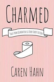 amazon bargain ebooks Charmed: Tales from Quarantine & Other Short Fiction Comedy Horror by Caren Hahn