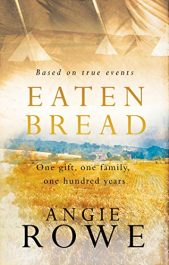 amazon bargain ebooks Eaten Bread: One Gift, One Family, One Hundred Years Historical Fiction by Angie Rowe