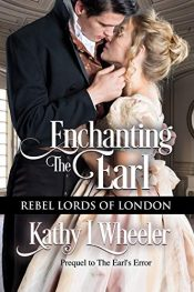 bargain ebooks Enchanting the Earl: Rebel Lords of London Historical Romance by Kathy L Wheeler