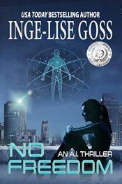 bargain ebooks No Freedom: An A.I. Thriller Dystopian Science Fiction Thriller by Inge-Lise Goss