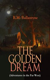 bargain ebooks The Golden Dream Classic Young Adult/Teen Historical Fiction by R.M. Ballantyne