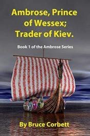 bargain ebooks Ambrose, Prince of Wessex; Trader of Kiev. Historical Adventure by Bruce Corbett