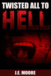 amazon bargain ebooks Twisted all to Hell Horror by J.E. Moore