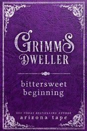 bargain ebooks Bittersweet Beginnings (Grimm's Dweller Series Book 1) Fantasy by Arizona Tape