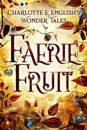 amazon bargain ebooks Faerie Fruit Fantasy by Charlotte E. English