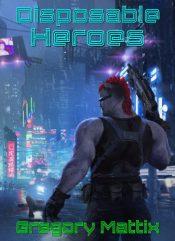 bargain ebooks Disposable Heroes Cyberpunk Science Fiction by Gregory Mattix