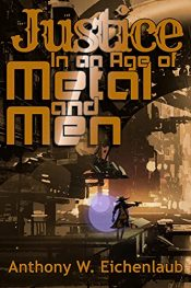 amazon bargain ebooks Justice in an Age of Metal and Men Science Fiction by Anthony W. Eichenlaub