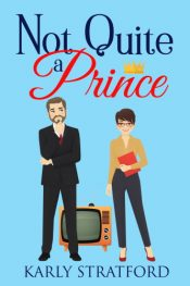 bargain ebooks Not Quite a Prince Romantic Comedy by Karly Stratford
