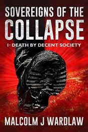 bargain ebooks Sovereigns of the Collapse Book 1: Death by Decent Society Science Fiction Adventure by Malcolm J. Wardlaw