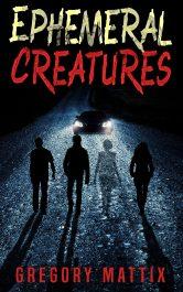 bargain ebooks Ephemeral Creatures Supernatural Thriller/Horror by Gregory Mattix