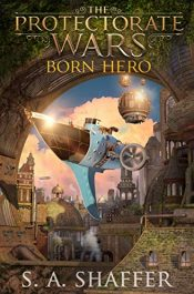 bargain ebooks The Protectorate Wars: Born Hero Steampunk Science Fiction by S.A. Shaffer
