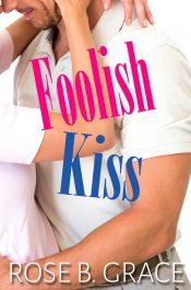 bargain ebooks Foolish Kiss Contemporary Romance by Rose B. Grace